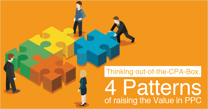 Thinking out-of-the-CPA-Box. 4 Patterns of raising the Value in PPC